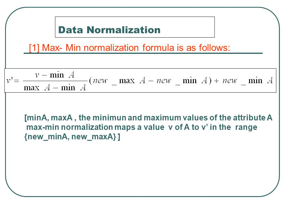 Data Normalization [1] Max- Min normalization formula is as follows: